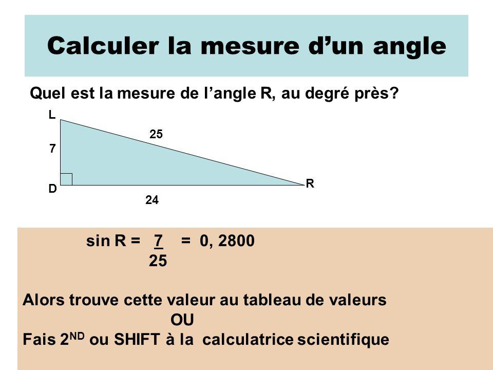 Trouver la mesure dun angle non droit dans un triangle rectangle: Calculatrice scientifique OU Tableau de valeurs 2 nd ou SHIFT (cherche la colonne) EXEMPLES: a)sin B = 0, 6293 …….