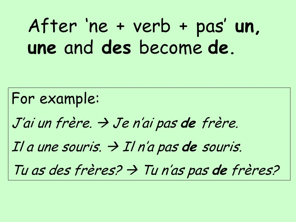 After ne + verb + pas un, une and des become de. For example: Jai un frère.