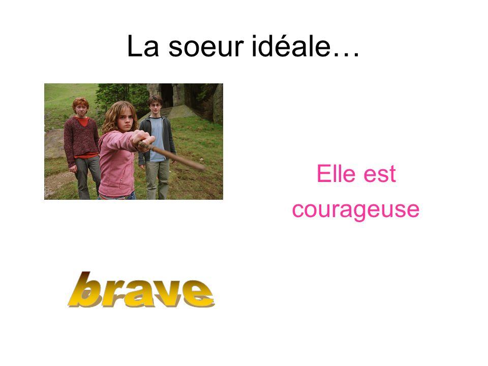 La soeur idéale… Elle est courageuse