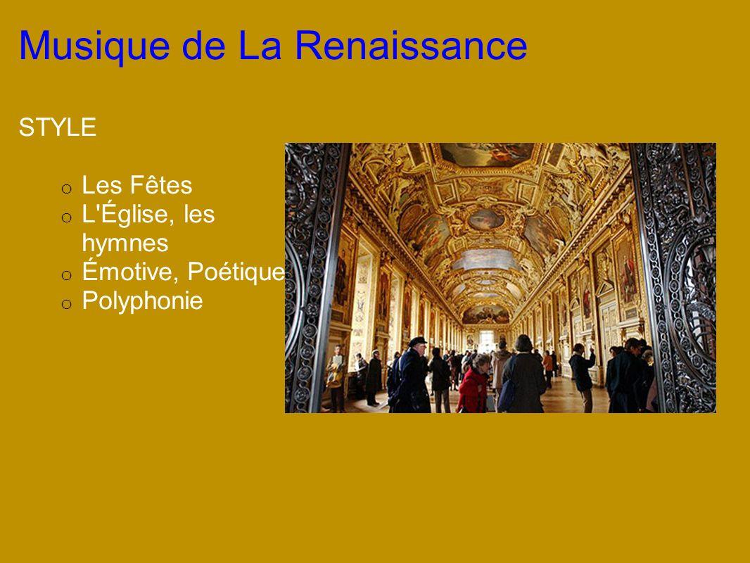Musique de La Renaissance STYLE o Les Fêtes o L'Église, les hymnes o Émotive, Poétique o Polyphonie
