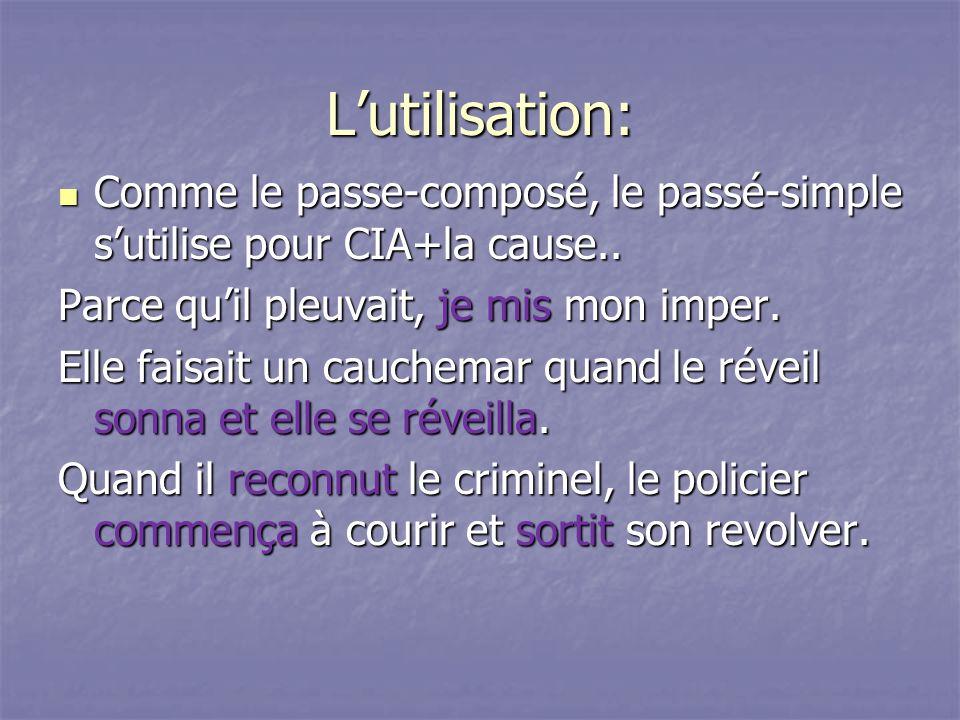 Lutilisation: Comme le passe-composé, le passé-simple sutilise pour CIA+la cause.. Comme le passe-composé, le passé-simple sutilise pour CIA+la cause.
