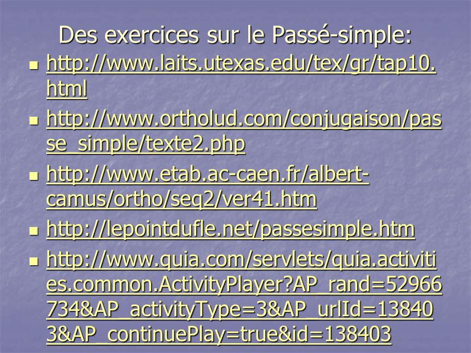 Des exercices sur le Passé-simple: http://www.laits.utexas.edu/tex/gr/tap10. html http://www.laits.utexas.edu/tex/gr/tap10. html http://www.laits.utex