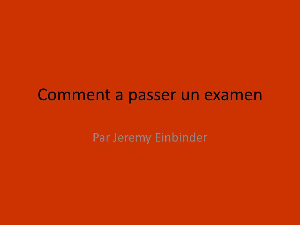 Comment a passer un examen Par Jeremy Einbinder