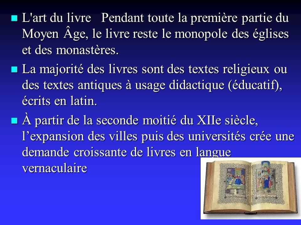 L art du livre Pendant toute la première partie du Moyen Âge, le livre reste le monopole des églises et des monastères.