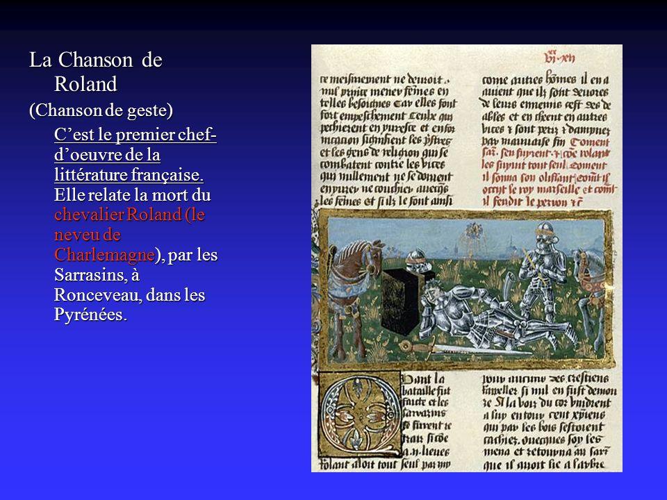 La Chanson de Roland (Chanson de geste) Cest le premier chef- doeuvre de la littérature française.