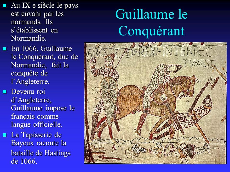Guillaume le Conquérant Au IX e siècle le pays est envahi par les normands.