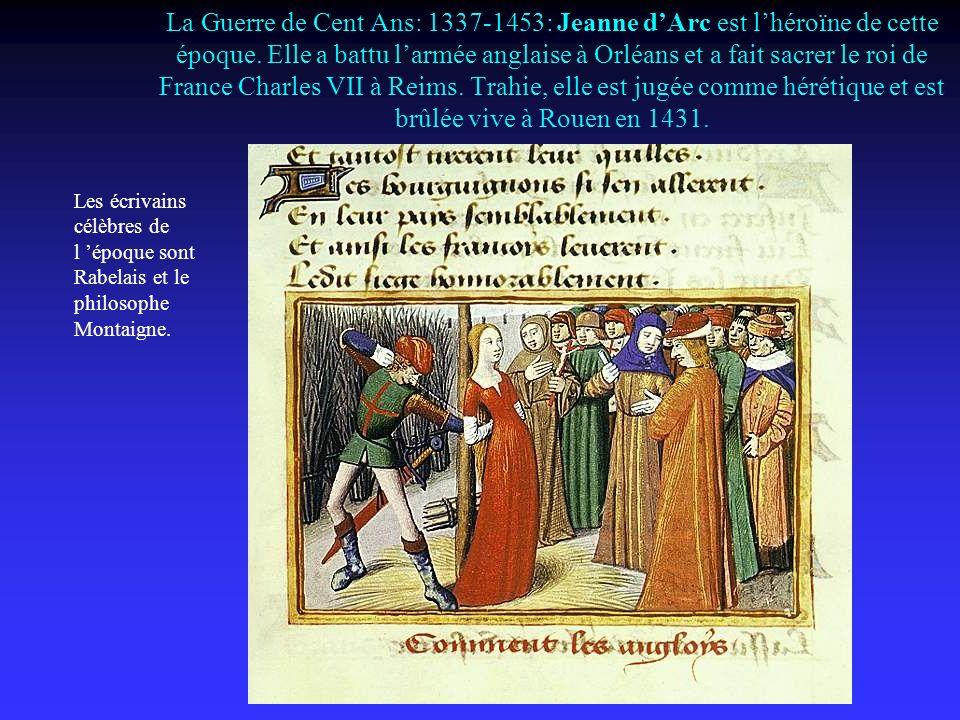 La Guerre de Cent Ans: 1337-1453: Jeanne dArc est lhéroïne de cette époque.