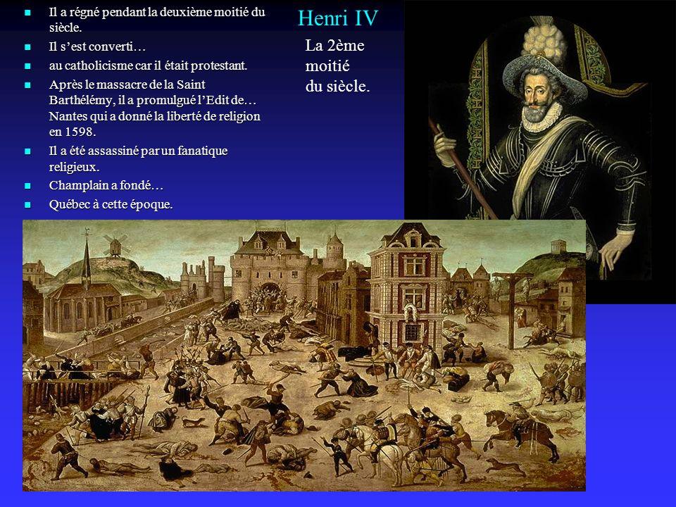 Henri IV Il a régné pendant la deuxième moitié du siècle.