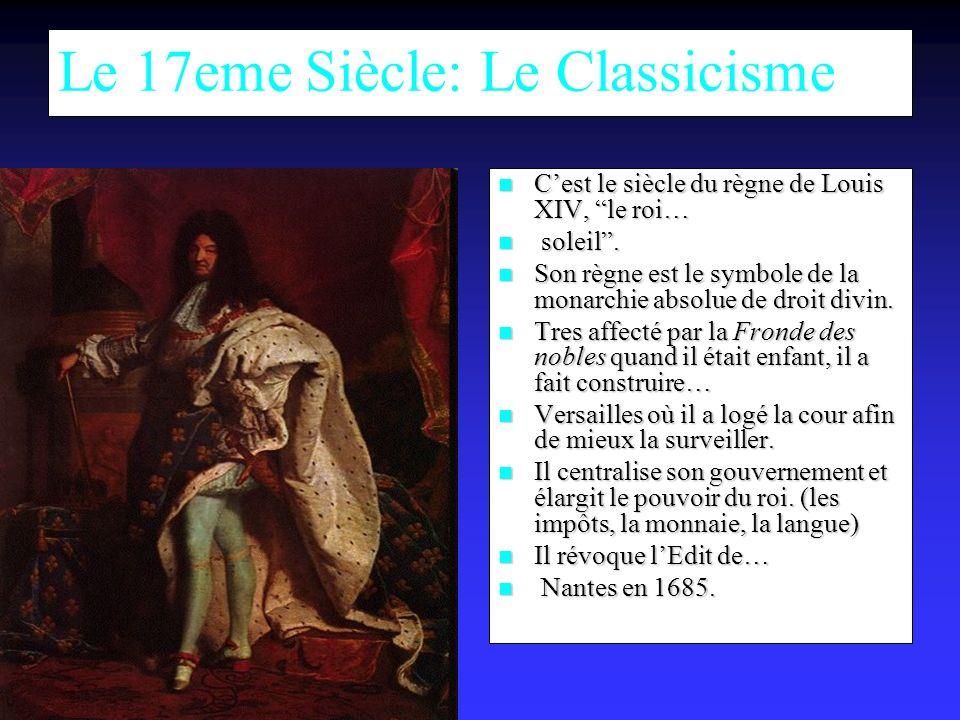 Le 17eme Siècle: Le Classicisme Cest le siècle du règne de Louis XIV, le roi… Cest le siècle du règne de Louis XIV, le roi… soleil.