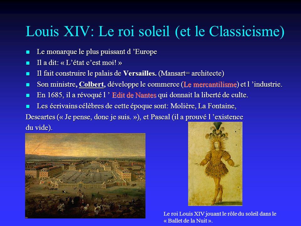 Louis XIV: Le roi soleil (et le Classicisme) Le monarque le plus puissant d Europe Le monarque le plus puissant d Europe Il a dit: « Létat cest moi.