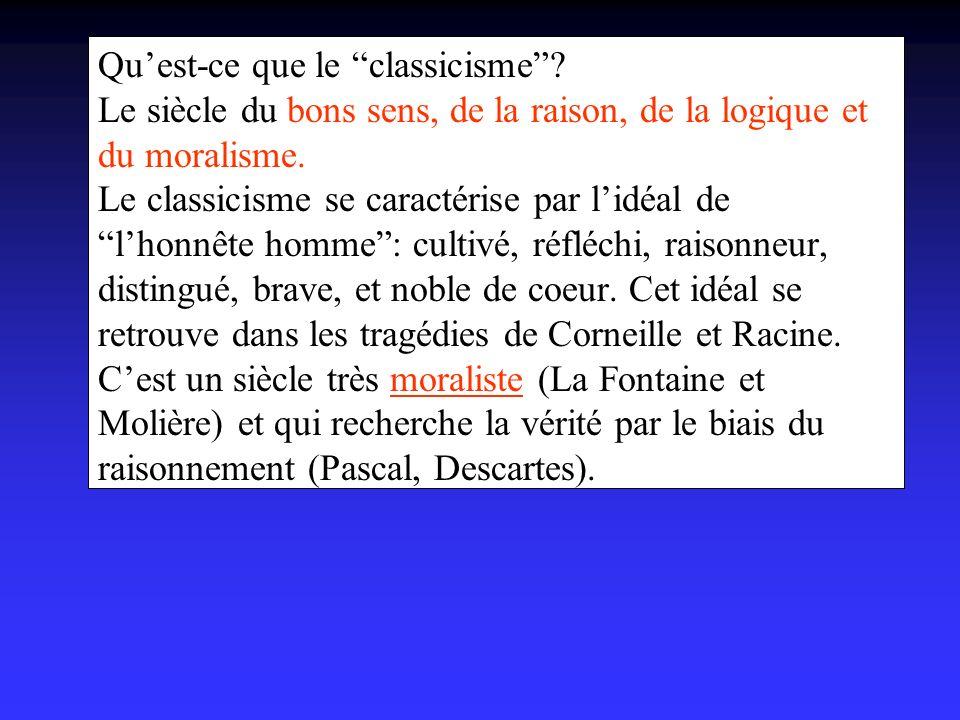 Quest-ce que le classicisme.Le siècle du bons sens, de la raison, de la logique et du moralisme.