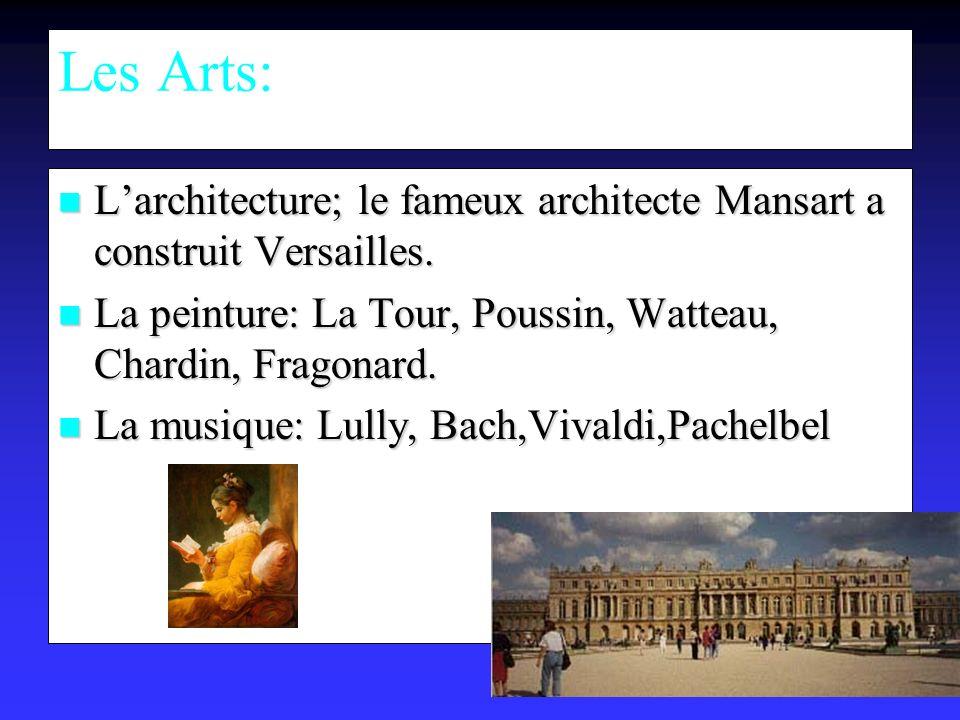 Les Arts: Larchitecture; le fameux architecte Mansart a construit Versailles.