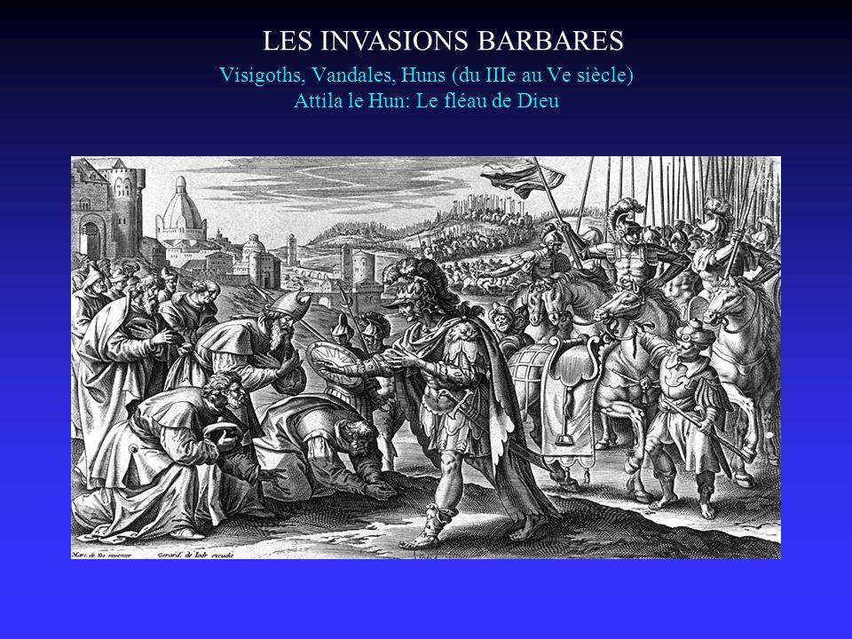 Visigoths, Vandales, Huns (du IIIe au Ve siècle) Attila le Hun: Le fléau de Dieu LES INVASIONS BARBARES