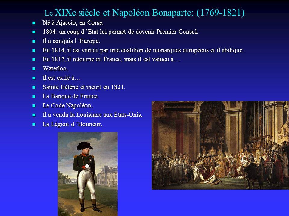 Le XIXe siècle et Napoléon Bonaparte: (1769-1821) Né à Ajaccio, en Corse.