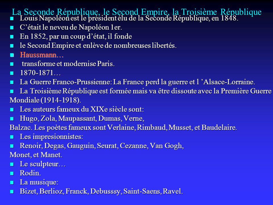 La Seconde République, le Second Empire, la Troisième République Louis Napoléon est le président élu de la Seconde République, en 1848.