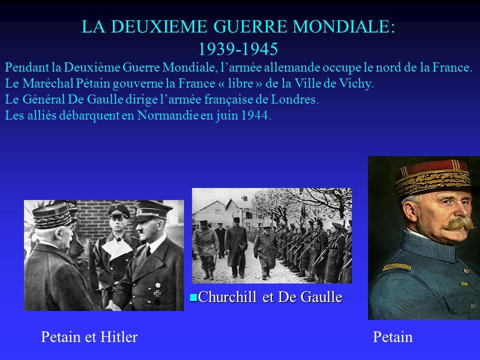 LA DEUXIEME GUERRE MONDIALE: 1939-1945 Petain et HitlerPetain Churchill et De Gaulle Churchill et De Gaulle Pendant la Deuxième Guerre Mondiale, larmée allemande occupe le nord de la France.