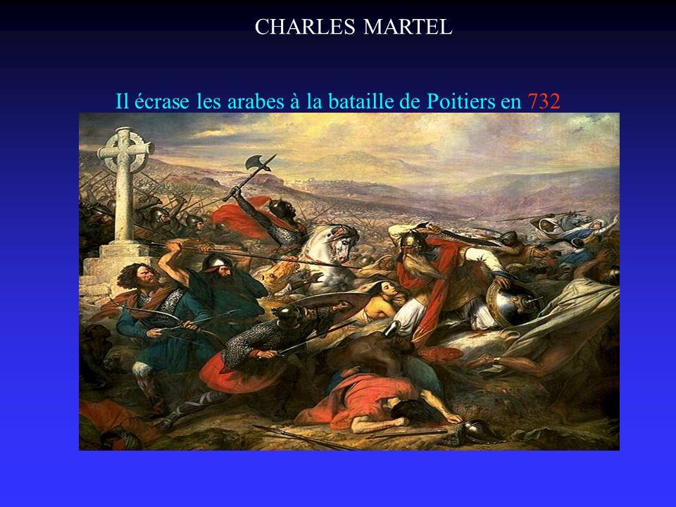 Il écrase les arabes à la bataille de Poitiers en 732 CHARLES MARTEL