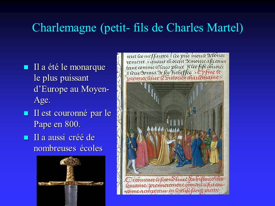 Charlemagne (petit- fils de Charles Martel) Il a été le monarque le plus puissant dEurope au Moyen- Age.