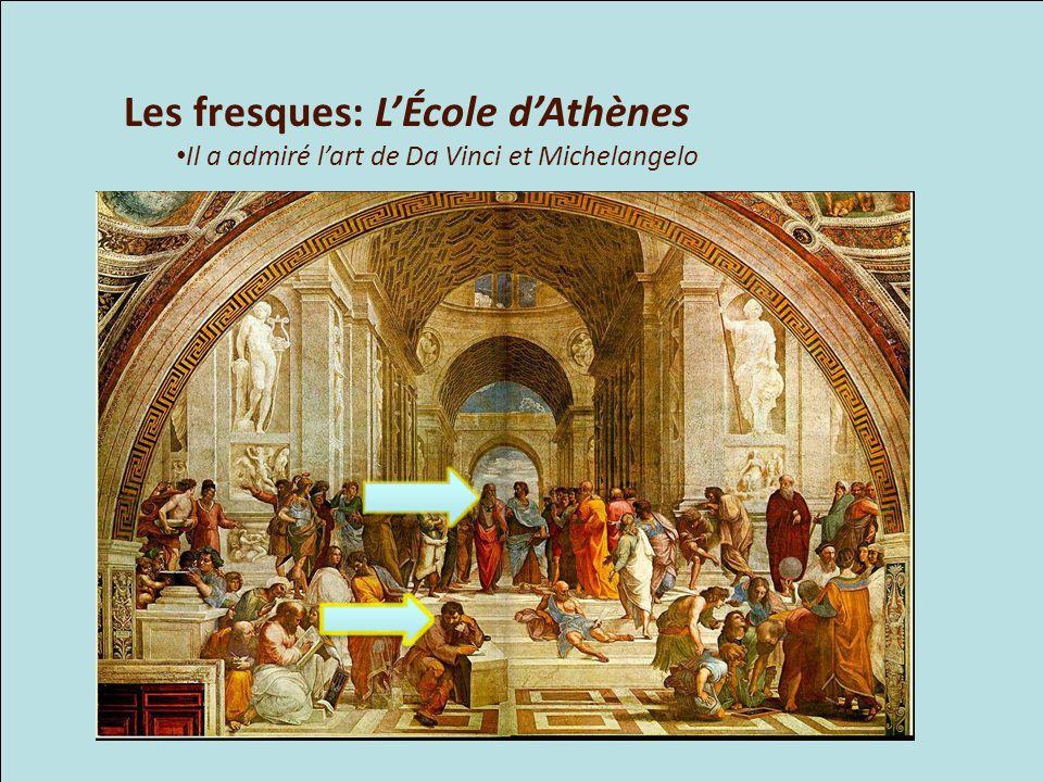 Les fresques: LÉcole dAthènes Il a admiré lart de Da Vinci et Michelangelo