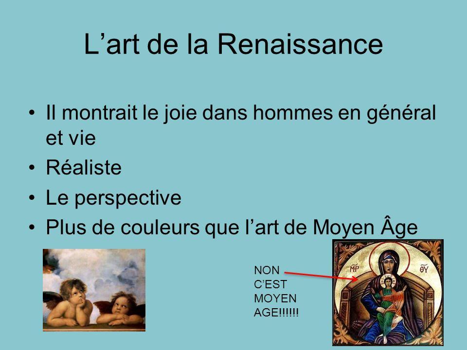 Lart de la Renaissance Il montrait le joie dans hommes en général et vie Réaliste Le perspective Plus de couleurs que lart de Moyen Âge NON CEST MOYEN
