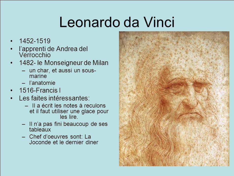 Leonardo da Vinci 1452-1519 lapprenti de Andrea del Verrocchio 1482- le Monseigneur de Milan –un char, et aussi un sous- marine –lanatomie 1516-Franci