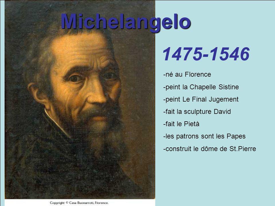 Michelangelo 1475-1546 -né au Florence -peint la Chapelle Sistine -peint Le Final Jugement -fait la sculpture David -fait le Pietà -les patrons sont l