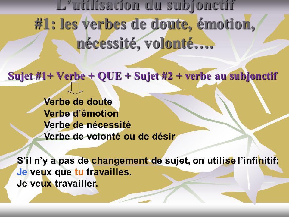 Lutilisation du subjonctif #1: les verbes de doute, émotion, nécessité, volonté…. Sujet #1+ Verbe + QUE + Sujet #2 + verbe au subjonctif Verbe de dout