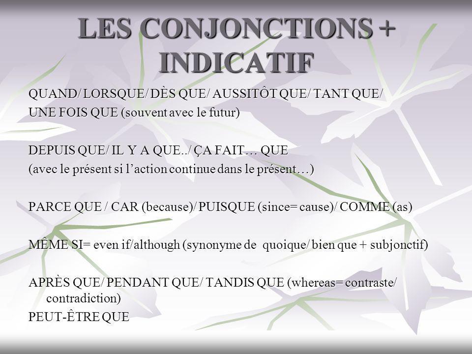 LES CONJONCTIONS + INDICATIF QUAND/ LORSQUE/ DÈS QUE/ AUSSITÔT QUE/ TANT QUE/ UNE FOIS QUE (souvent avec le futur) DEPUIS QUE/ IL Y A QUE../ ÇA FAIT…
