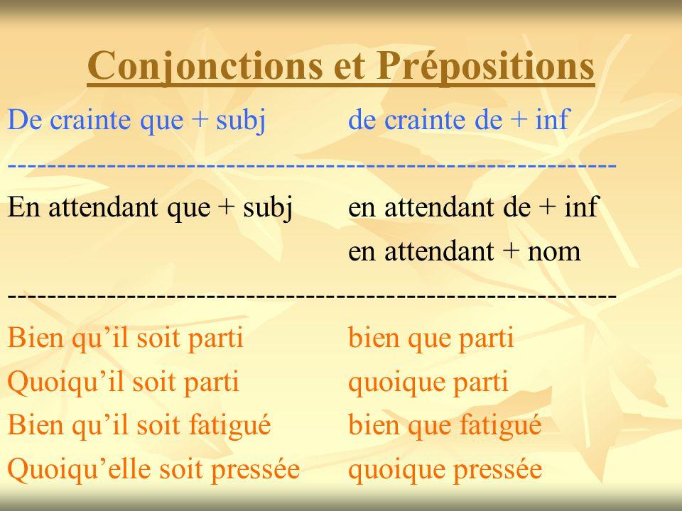 Conjonctions et Prépositions De crainte que + subjde crainte de + inf ------------------------------------------------------------- En attendant que +
