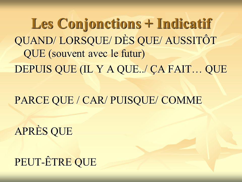 Les Conjonctions + Indicatif QUAND/ LORSQUE/ DÈS QUE/ AUSSITÔT QUE (souvent avec le futur) DEPUIS QUE (IL Y A QUE../ ÇA FAIT… QUE PARCE QUE / CAR/ PUI