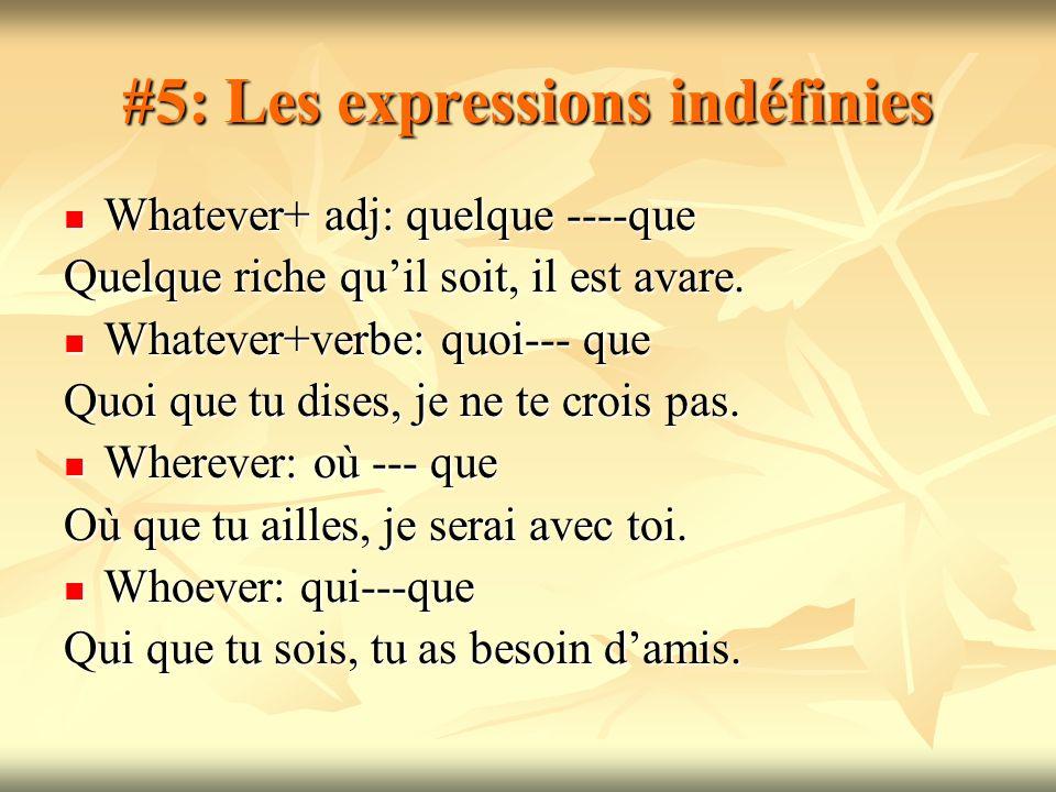 #5: Les expressions indéfinies Whatever+ adj: quelque ----que Whatever+ adj: quelque ----que Quelque riche quil soit, il est avare. Whatever+verbe: qu