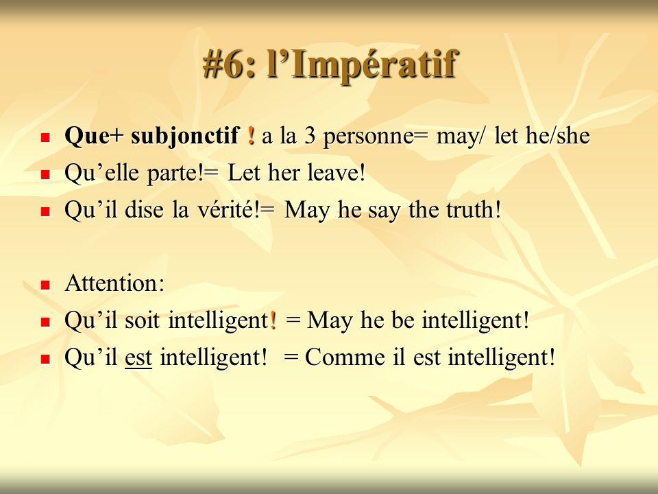 #6: lImpératif Que+ subjonctif ! a la 3 personne= may/ let he/she Que+ subjonctif ! a la 3 personne= may/ let he/she Quelle parte!= Let her leave! Que