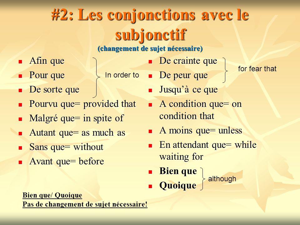 #2: Les conjonctions avec le subjonctif (changement de sujet nécessaire) Afin que Afin que Pour que Pour que De sorte que De sorte que Pourvu que= pro