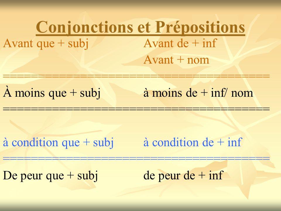 Conjonctions et Prépositions Avant que + subj Avant de + inf Avant + nom ====================================== À moins que + subj à moins de + inf/ n