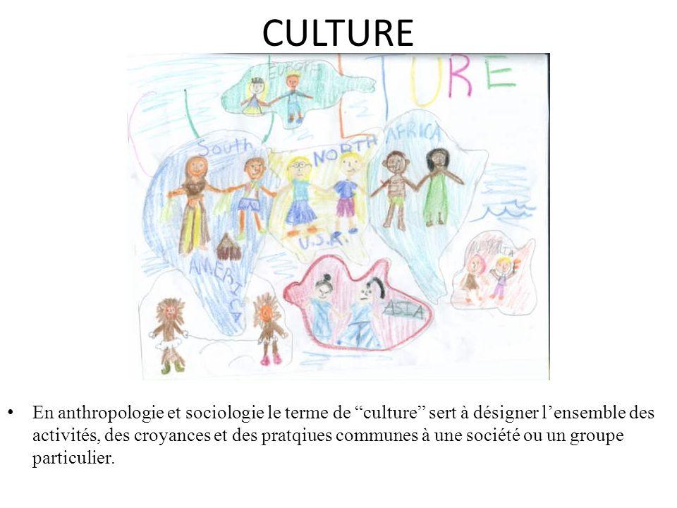 CULTURE En anthropologie et sociologie le terme de culture sert à désigner lensemble des activités, des croyances et des pratqiues communes à une soci