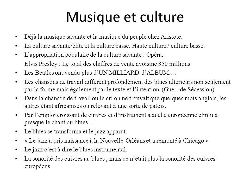 Musique et culture Déjà la musique savante et la musique du peuple chez Aristote. La culture savante/élite et la culture basse. Haute culture / cultur