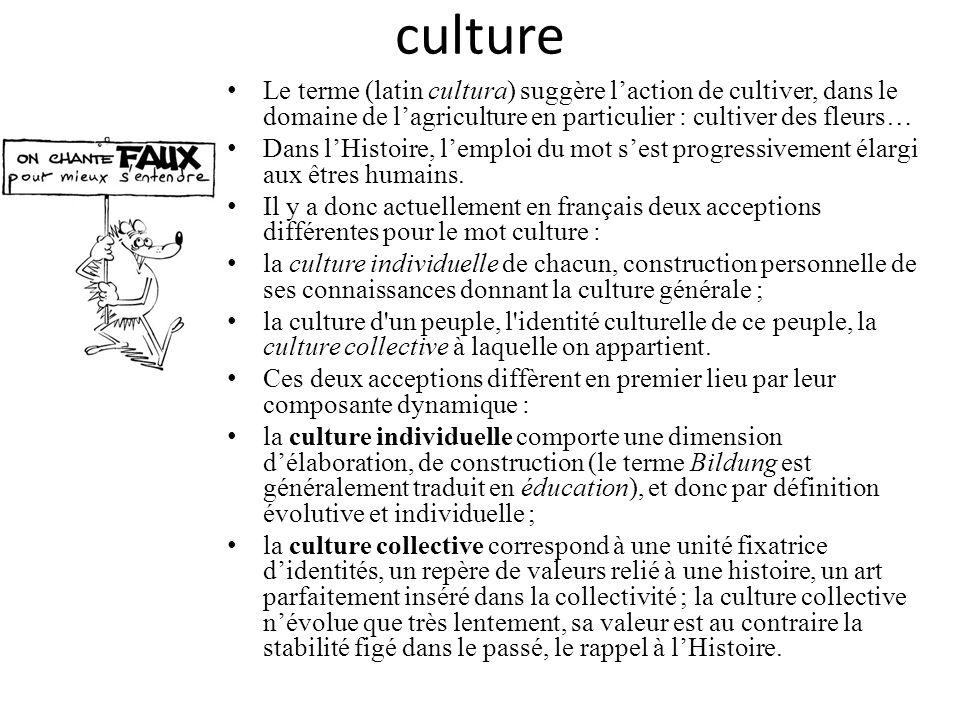 culture Le terme (latin cultura) suggère laction de cultiver, dans le domaine de lagriculture en particulier : cultiver des fleurs… Dans lHistoire, le