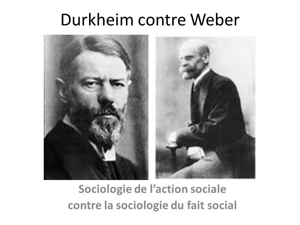 Durkheim contre Weber Sociologie de laction sociale contre la sociologie du fait social