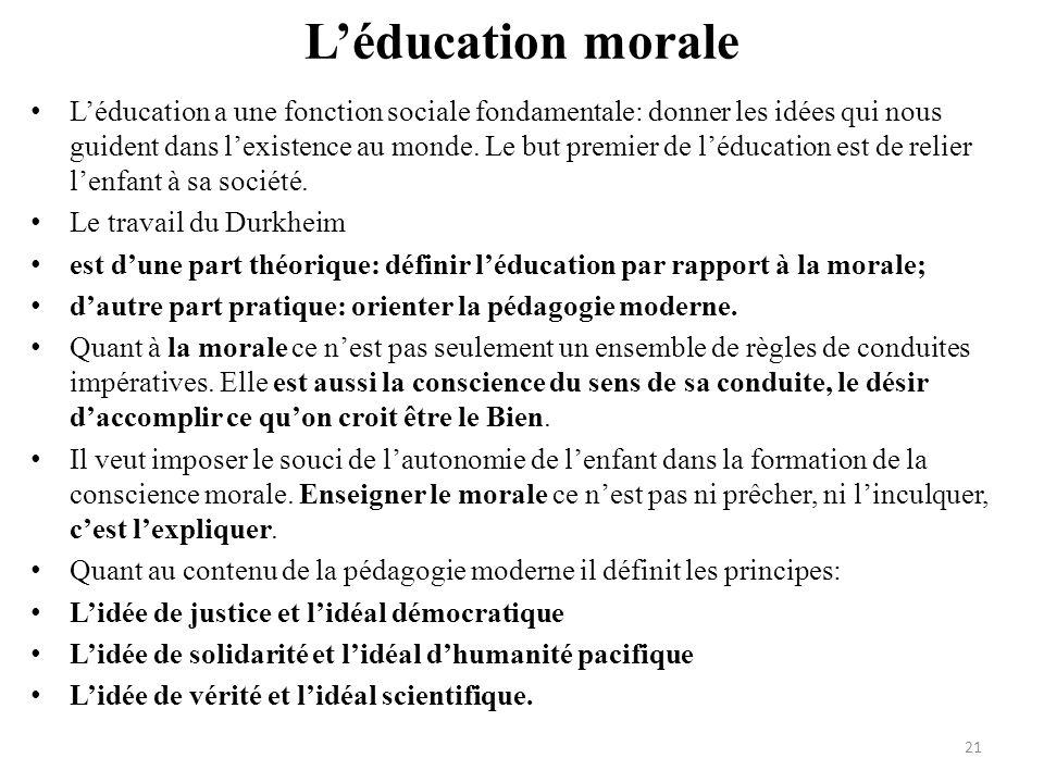 Léducation morale Léducation a une fonction sociale fondamentale: donner les idées qui nous guident dans lexistence au monde. Le but premier de léduca