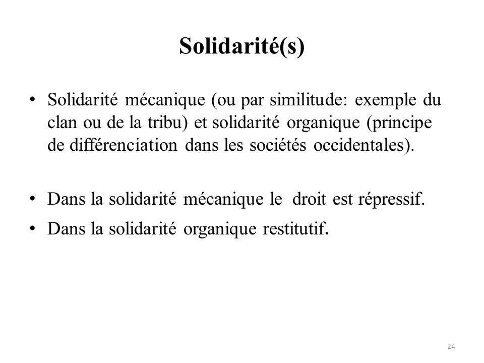 Solidarité(s) Solidarité mécanique (ou par similitude: exemple du clan ou de la tribu) et solidarité organique (principe de différenciation dans les s
