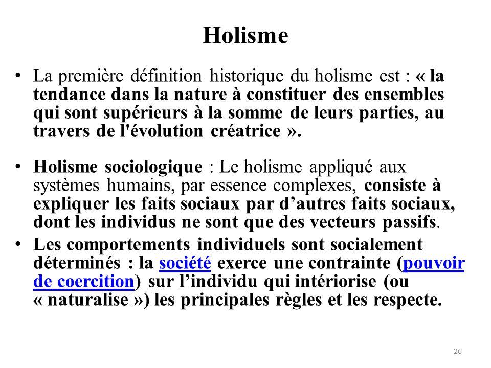 Holisme La première définition historique du holisme est : « la tendance dans la nature à constituer des ensembles qui sont supérieurs à la somme de l