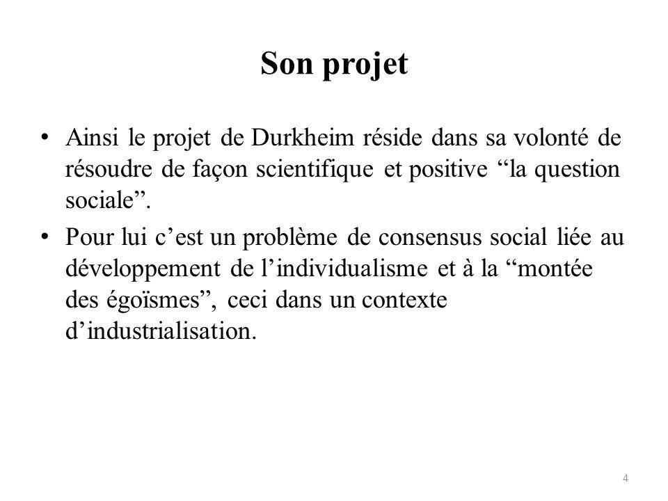 Son projet Ainsi le projet de Durkheim réside dans sa volonté de résoudre de façon scientifique et positive la question sociale. Pour lui cest un prob