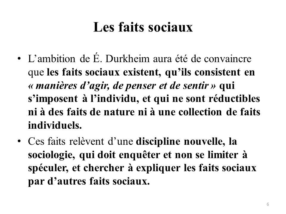 Les faits sociaux Lambition de É. Durkheim aura été de convaincre que les faits sociaux existent, quils consistent en « manières dagir, de penser et d