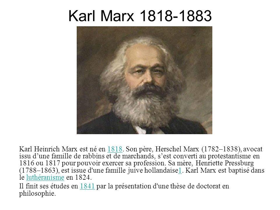 Karl Marx 1818-1883 Karl Heinrich Marx est né en 1818. Son père, Herschel Marx (1782–1838), avocat issu dune famille de rabbins et de marchands, sest