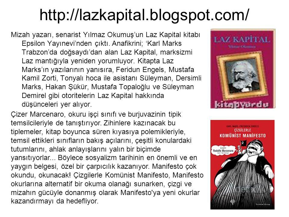 http://lazkapital.blogspot.com/ Mizah yazarı, senarist Yılmaz Okumuşun Laz Kapital kitabı Epsilon Yayınevinden çıktı. Anafikrini; Karl Marks Trabzonda