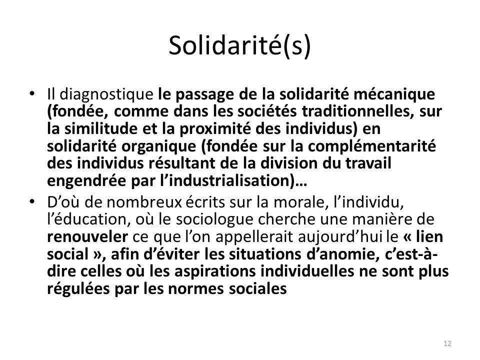 Solidarité(s) Il diagnostique le passage de la solidarité mécanique (fondée, comme dans les sociétés traditionnelles, sur la similitude et la proximit