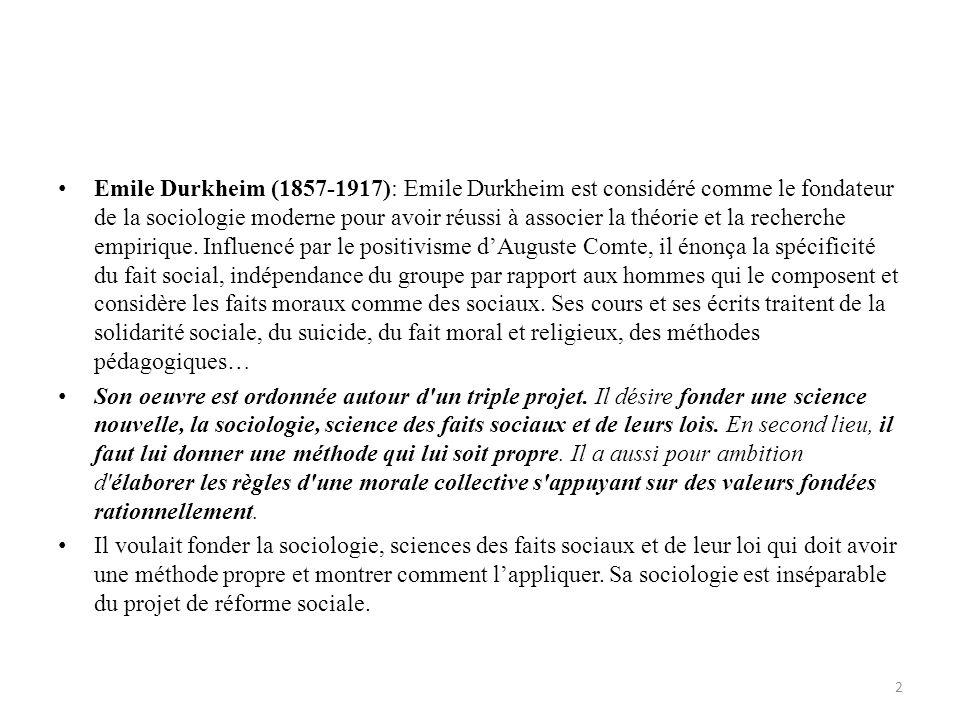 Emile Durkheim En développant une science des faits sociaux, Émile Durkheim invente une nouvelle discipline, la sociologie, dont lun des objectifs affirmés est de réformer la vie sociale 3