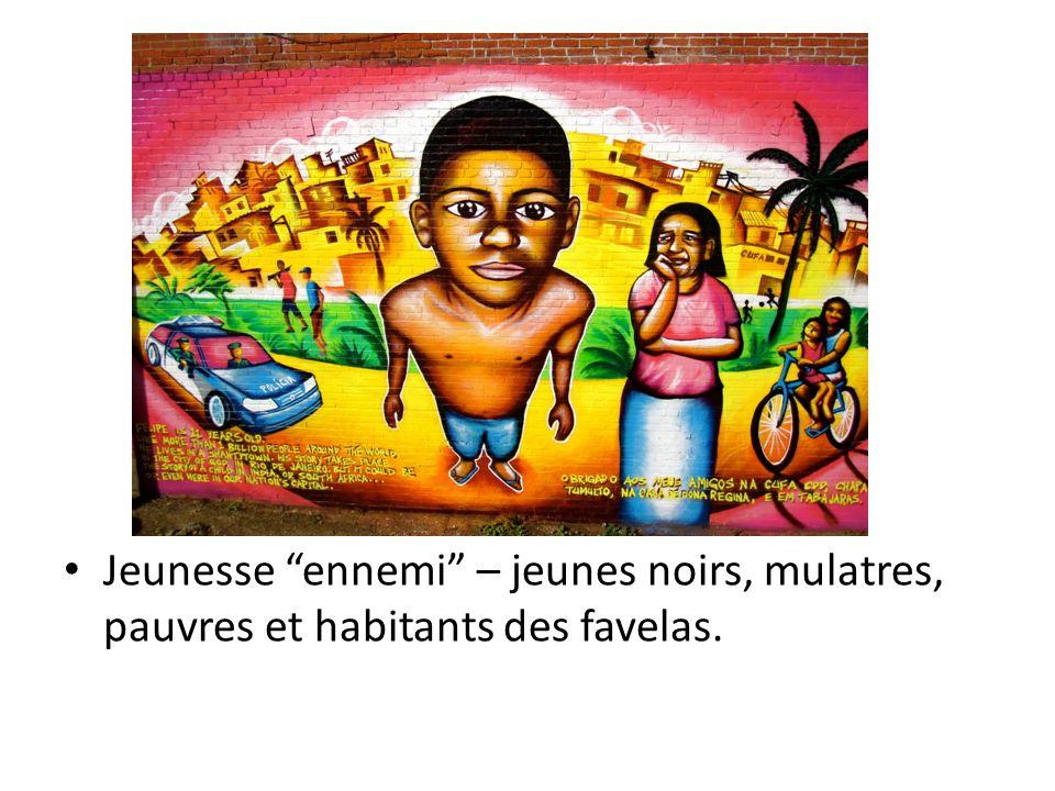 Jeunesse ennemi – jeunes noirs, mulatres, pauvres et habitants des favelas.