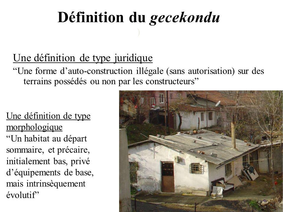 Définition du gecekondu ) Une définition de type juridique Une forme dauto-construction illégale (sans autorisation) sur des terrains possédés ou non