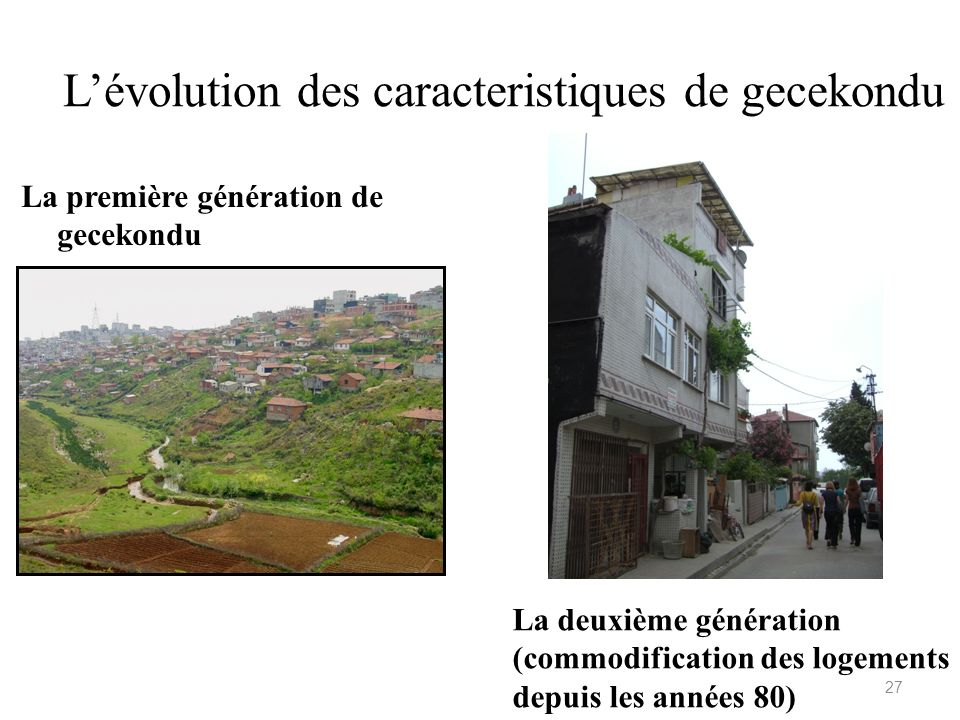 Lévolution des caracteristiques de gecekondu La première génération de gecekondu La deuxième génération (commodification des logements depuis les anné